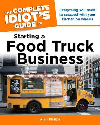 The Complete Idiot's Guide to Starting a Food Truck Business By Baitinger, Scott